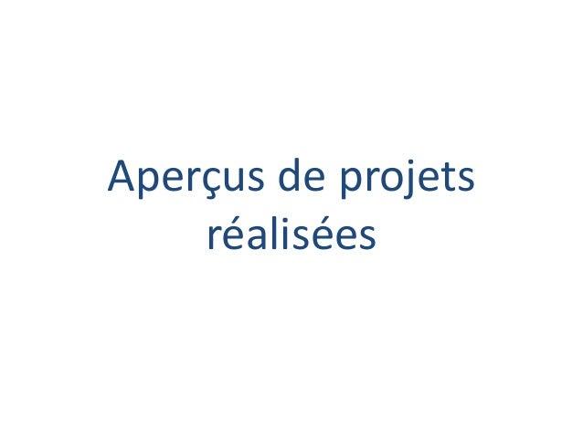 Aperçus de projets  réalisées