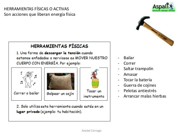 HERRAMIENTAS FÍSICAS O ACTIVAS  Son acciones que liberan energía física  - Bailar  - Correr  - Saltar trampolín  - Amasar ...