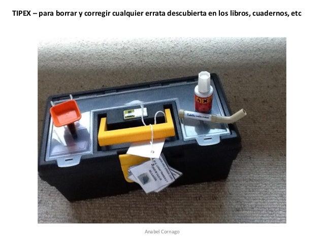 Anabel Cornago  TIPEX – para borrar y corregir cualquier errata descubierta en los libros, cuadernos, etc