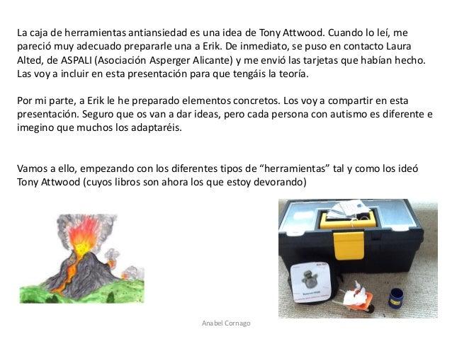 La caja de herramientas antiansiedad es una idea de Tony Attwood. Cuando lo leí, me pareció muy adecuado prepararle una a ...