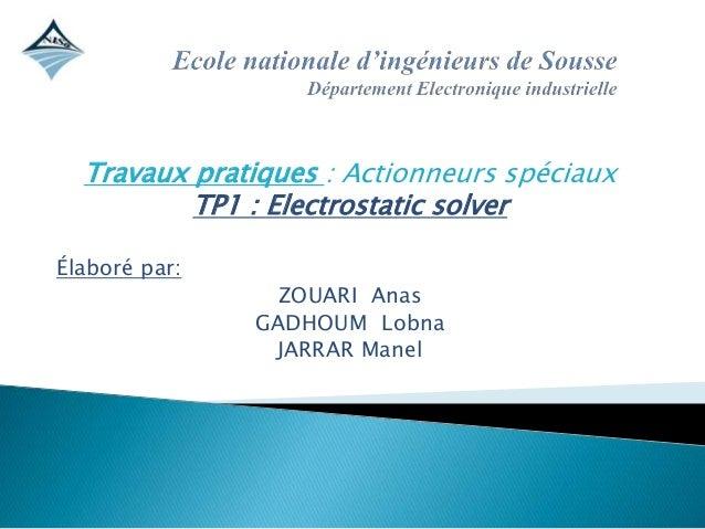 Travaux pratiques : Actionneurs spéciaux  TP1 : Electrostatic solver  Élaboré par:  ZOUARI Anas  GADHOUM Lobna  JARRAR Man...