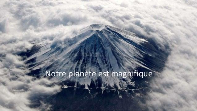 Notre planète est magnifique