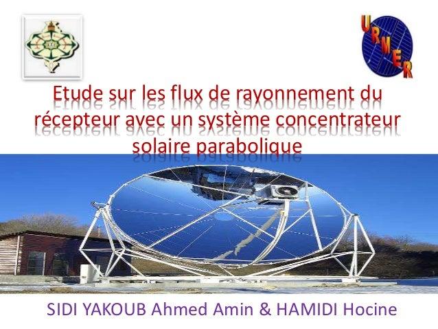Étude sur les flux de rayonnement du récepteur avec un système concentrateur solaire parabolique SIDI YAKOUB Ahmed Amin & ...