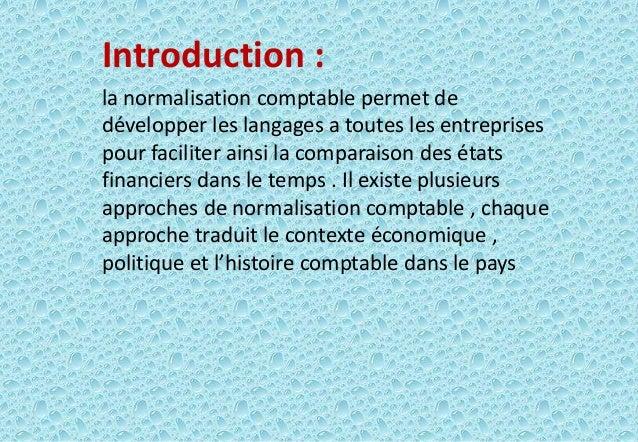 Introduction : la normalisation comptable permet de développer les langages a toutes les entreprises pour faciliter ainsi ...