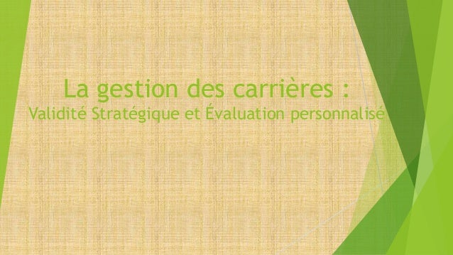 La gestion des carrières : Validité Stratégique et Évaluation personnalisé