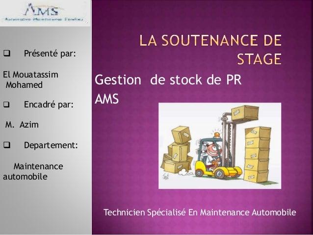 Gestion de stock de PR AMS Technicien Spécialisé En Maintenance Automobile  Présenté par: El Mouatassim Mohamed  Encadré...