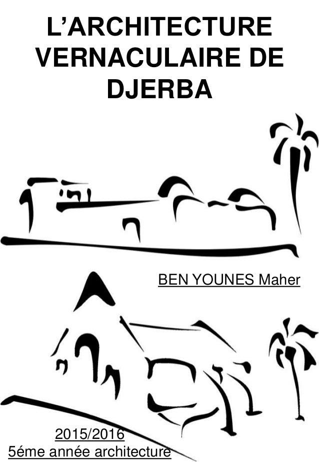 L'ARCHITECTURE VERNACULAIRE DE DJERBA BEN YOUNES Maher 2015/2016 5éme année architecture