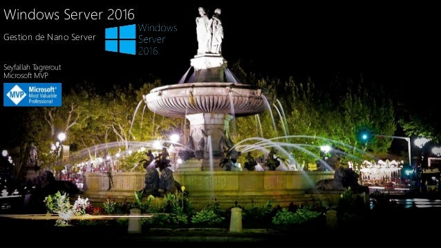 Windows Server 2016 Gestion de Nano Server Seyfallah Tagrerout Microsoft MVP