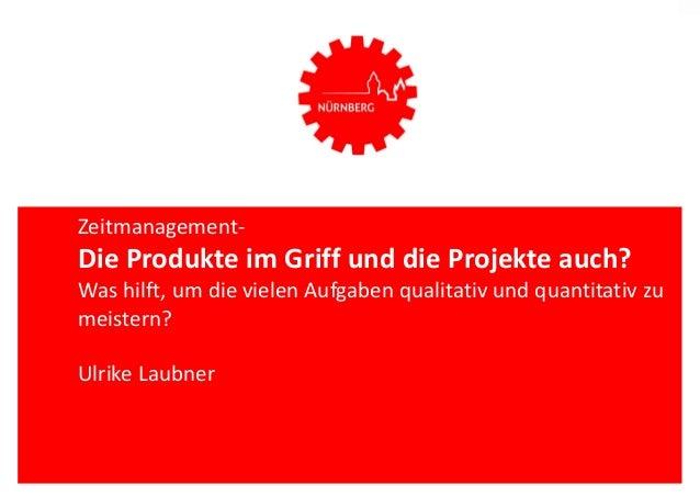 Zeitmanagement- Die Produkte im Griff und die Projekte auch? Was hilft, um die vielen Aufgaben qualitativ und quantitativ ...