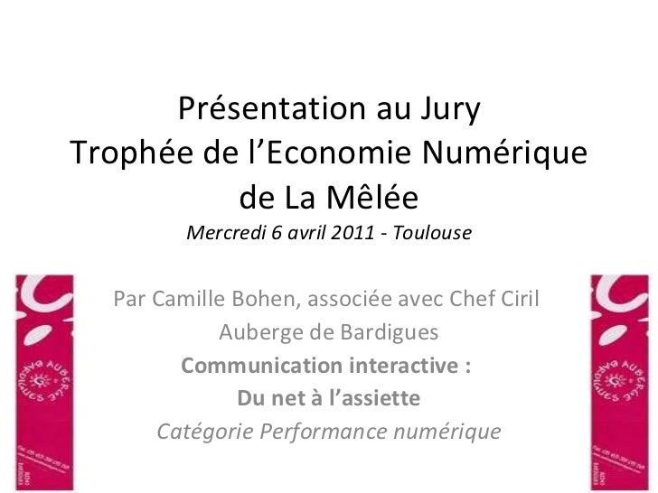 Présentation au Jury Trophée de l'Economie Numérique de La Mêlée Mercredi 6 avril 2011 - Toulouse  Par Camille Bohen, ass...