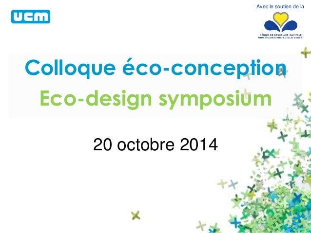 Colloque éco-conception  Eco-design symposium  20 octobre 2014  Avec le soutien de la