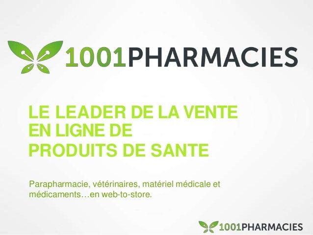 LE LEADER DE LA VENTE EN LIGNE DE PRODUITS DE SANTE Parapharmacie, vétérinaires, matériel médicale et médicaments…en web-t...