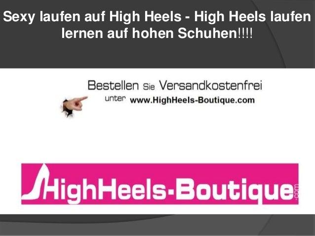 Sexy laufen auf High Heels - High Heels laufen lernen auf hohen Schuhen!!!!