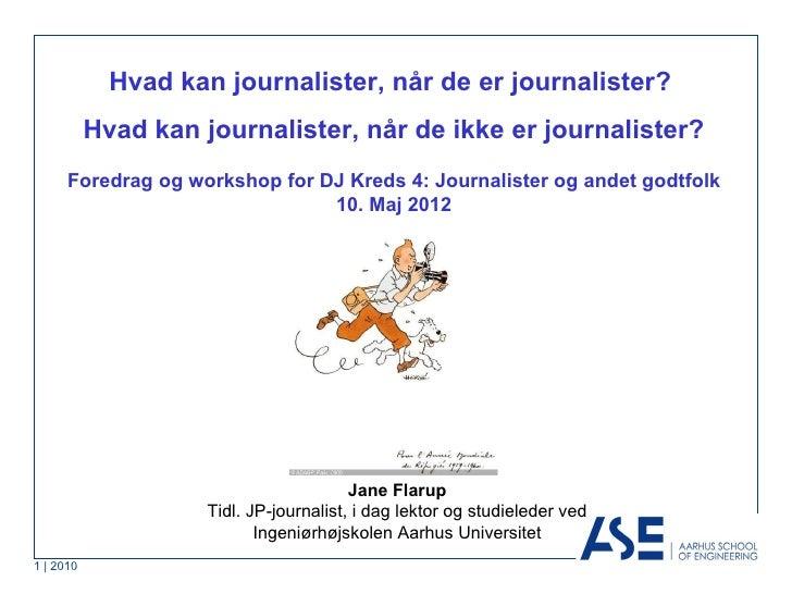 Hvad kan journalister, når de er journalister?           Hvad kan journalister, når de ikke er journalister?      Foredrag...
