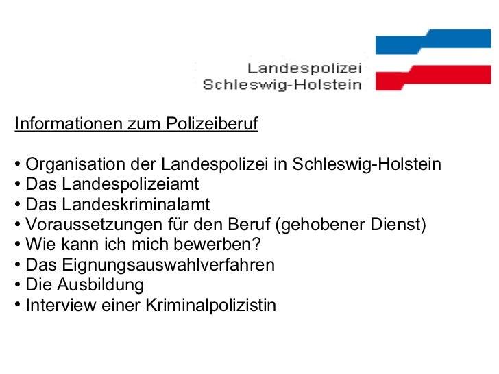 <ul><li>Informationen zum Polizeiberuf </li></ul><ul><li>Organisation der Landespolizei in Schleswig-Holstein </li></ul><u...