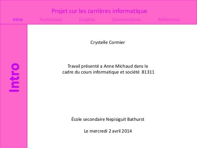 Projet sur les carrières informatique Intro Formations Emplois Commentaires Références Intro Crystelle Cormier Travail pré...