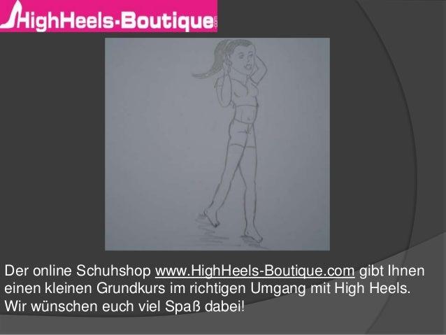 Der online Schuhshop www.HighHeels-Boutique.com gibt Ihnen einen kleinen Grundkurs im richtigen Umgang mit High Heels. Wir...