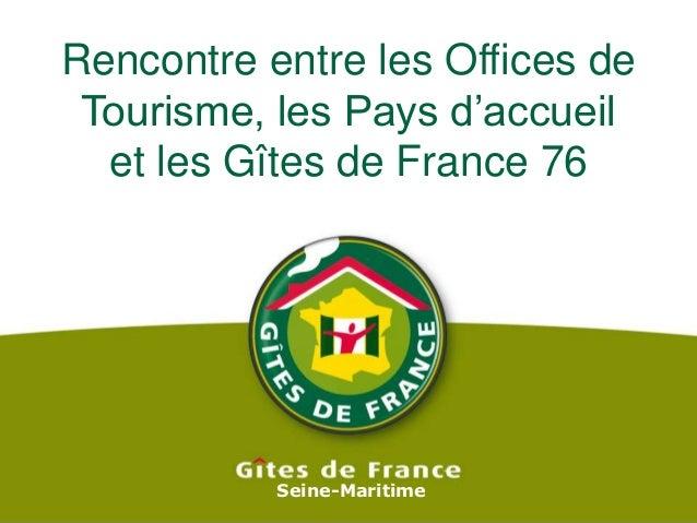 Rencontre entre les Offices de Tourisme, les Pays d'accueil  et les Gîtes de France 76           Seine-Maritime