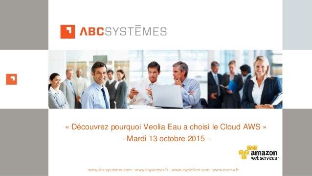 « Découvrez pourquoi Veolia Eau a choisi le Cloud AWS » - Mardi 13 octobre 2015 - www.abc-systemes.com - www.itsystemes.fr...