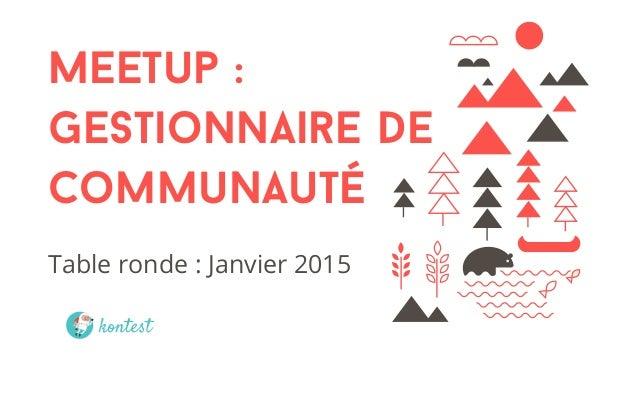 Meetup : Gestionnaire de Communauté Table ronde : Janvier 2015 En collaboration avec la NotmanHouse
