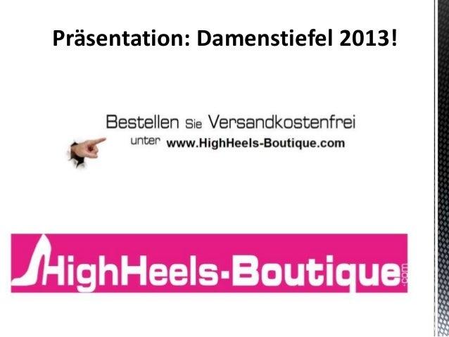 Präsentation: Damenstiefel 2013!