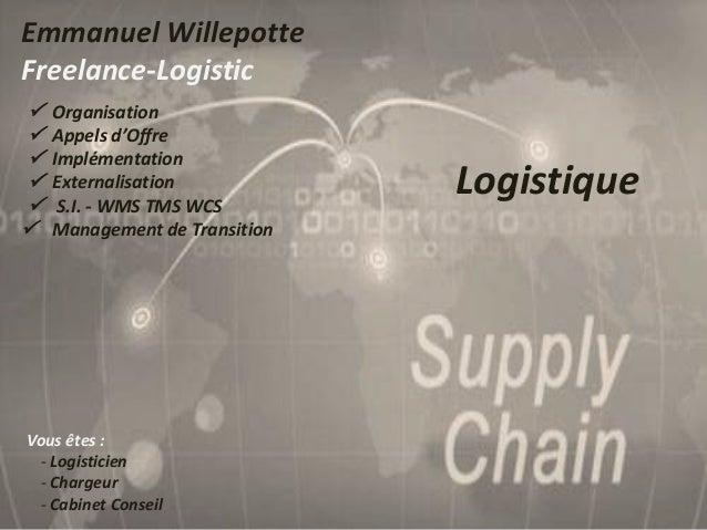 Emmanuel Willepotte Freelance-Logistic  Organisation  Appels d'Offre  Implémentation  Externalisation  S.I. - WMS TMS...