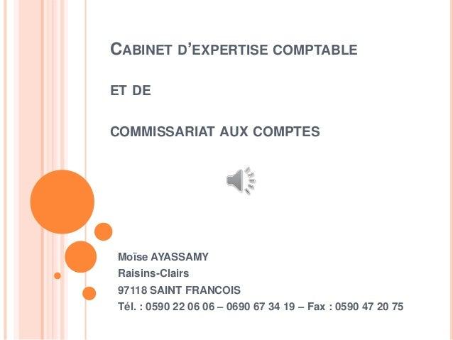 CABINET D'EXPERTISE COMPTABLE ET DE COMMISSARIAT AUX COMPTES Moïse AYASSAMY Raisins-Clairs 97118 SAINT FRANCOIS Tél. : 059...