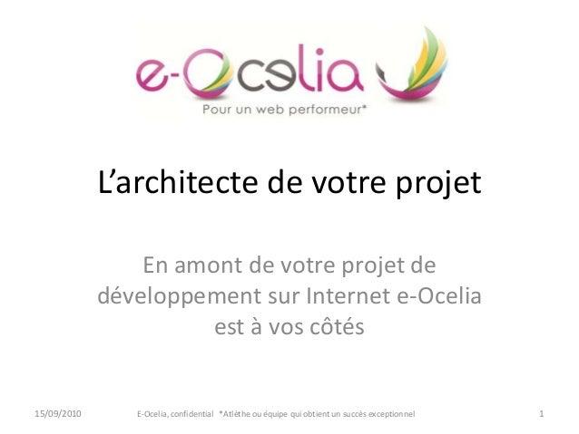 En amont de votre projet de développement sur Internet e-Ocelia est à vos côtés L'architecte de votre projet E-Ocelia, con...