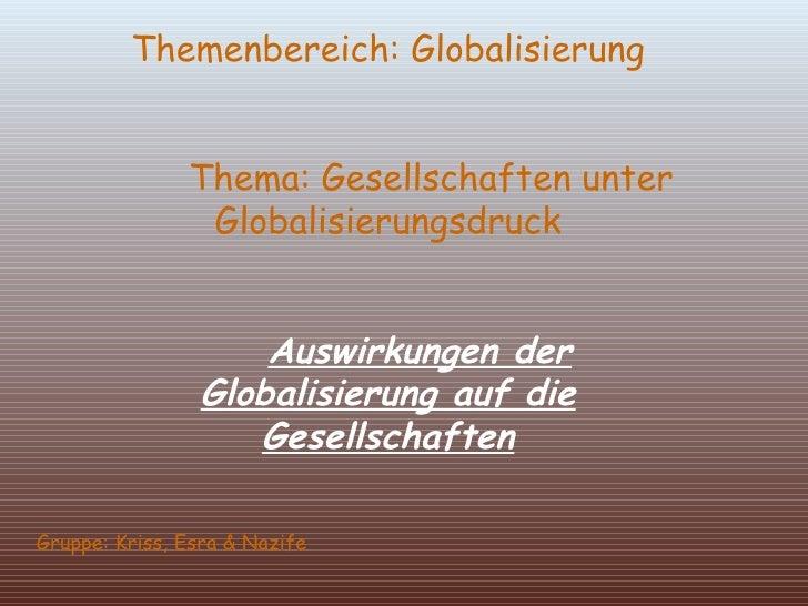 Themenbereich: Globalisierung   Thema: Gesellschaften unter Globalisierungsdruck   Auswirkungen der Globalisierung auf die...