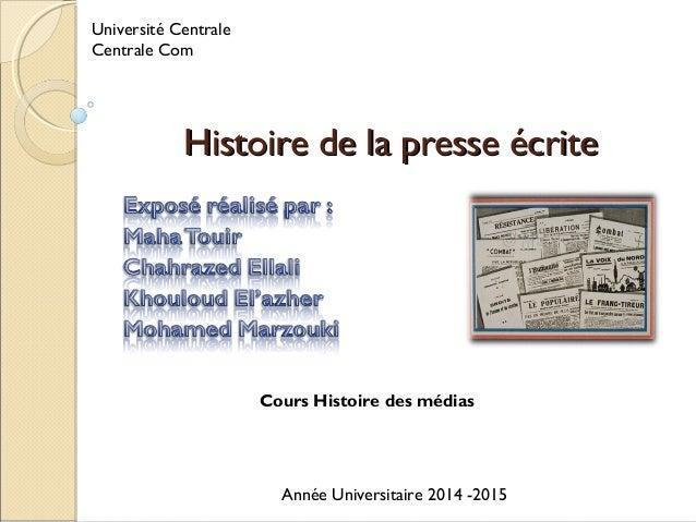 Université Centrale  Centrale Com  HHiissttooiirree ddee llaa pprreessssee ééccrriittee  Cours Histoire des médias  Année ...