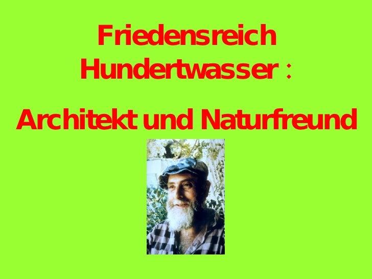 Friedensreich Hundertwasser : Architekt und Naturfreund