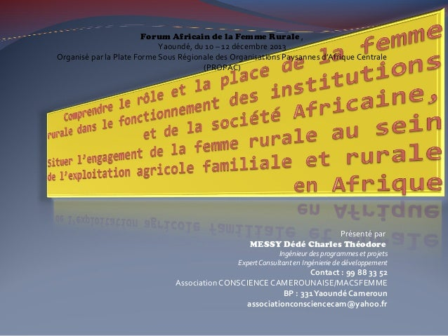 Forum Africain de la Femme Rurale , Yaoundé, du 10 – 12 décembre 2013 Organisé par la Plate Forme Sous Régionale des Organ...