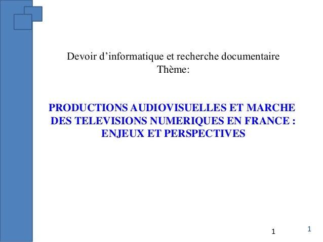 1 Devoir d'informatique et recherche documentaire Thème: PRODUCTIONS AUDIOVISUELLES ET MARCHE DES TELEVISIONS NUMERIQUES E...