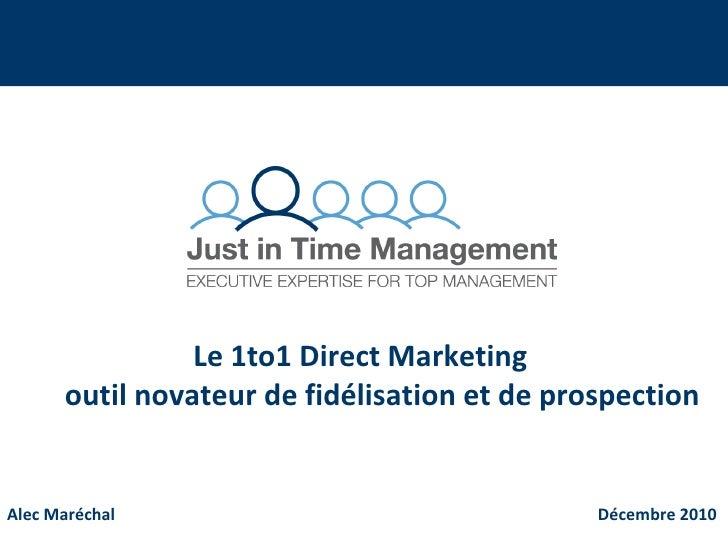 Alec Maréchal   Décembre 2010 Le 1to1 Direct Marketing  outil novateur de fidélisation et de prospection