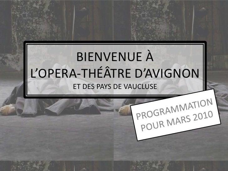 BIENVENUE À L'OPERA-THÉÂTRE D'AVIGNONET DES PAYS DE VAUCLUSE<br />PROGRAMMATION POUR MARS 2010<br />