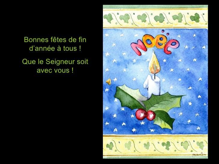 Bonnes fêtes de fin d'année à tous ! Que le Seigneur soit avec vous !