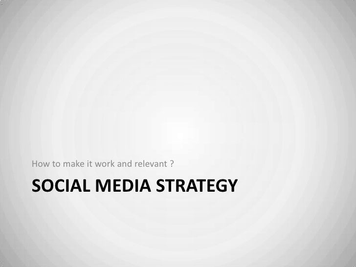 Social Media strategy<br />How to make it work and relevant ?<br />
