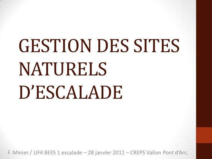 GESTION DES SITES NATURELS D'ESCALADE<br />F. Minier / UF4 BEES 1 escalade – 28 janvier 2011 – CREPS Vallon Pont d'Arc.<br />