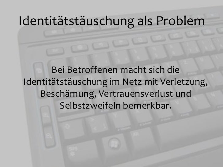 Identitätstäuschung als Problem<br />Bei Betroffenen macht sich die Identitätstäuschung im Netz mit Verletzung, Beschämung...