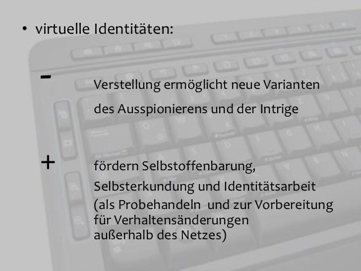 virtuelle Identitäten:<br />- Verstellung ermöglicht neue Varianten des Ausspionierens und der Intrige <br />+  förder...