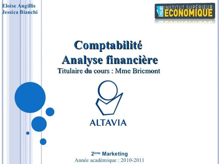 Eloise Angillis Jessica Bianchi  Année académique: 2010-2011 Comptabilité Analyse financière Titulaire du co...