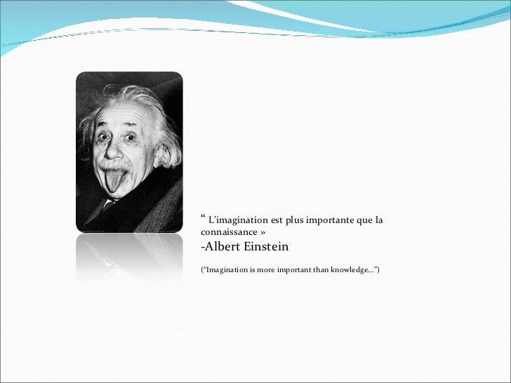 """""""  L'imagination est plus importante que la connaissance» -Albert Einstein (""""Imagination is more important than knowled..."""