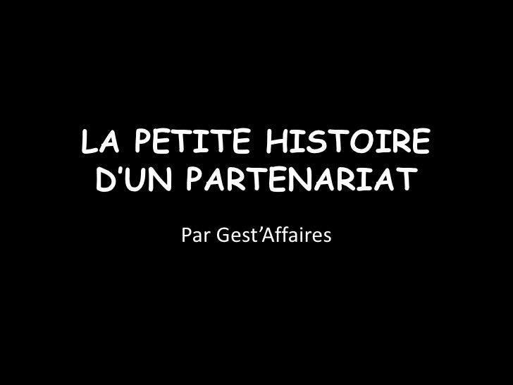 LA PETITE HISTOIRE D'UN PARTENARIAT     Par Gest'Affaires