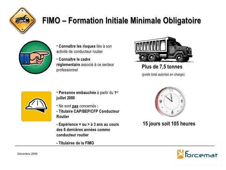 Décembre 2008 FIMO – Formation Initiale Minimale Obligatoire Plus de 7,5 tonnes   (poids total autorisé en charge) <ul><li...