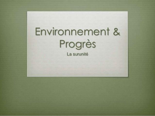 Environnement &     Progrès     La surunité