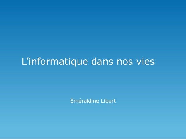 L'informatique dans nos vies  Éméraldine Libert