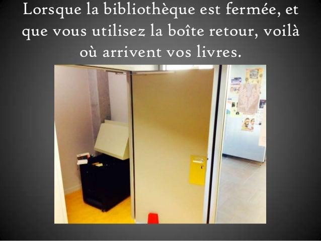 Lorsque la bibliothèque est fermée, et que vous utilisez la boîte retour, voilà où arrivent vos livres.