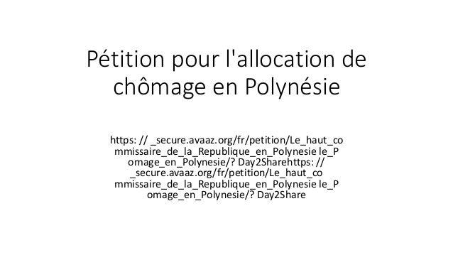 Pétition pour l'allocation de chômage en Polynésie Pour _ contre _inévitable https: // _secure.avaaz.org/fr/petition/Le_ha...