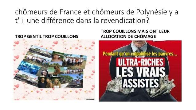 chômeurs de France et chômeurs de Polynésie y a t' il une différence dans la revendication? TROP GENTIL TROP COUILLONS TRO...
