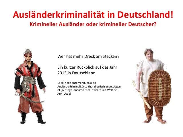 Ausländerkriminalität in Deutschland! Krimineller Ausländer oder krimineller Deutscher? Wer hat mehr Dreck am Stecken? Ein...